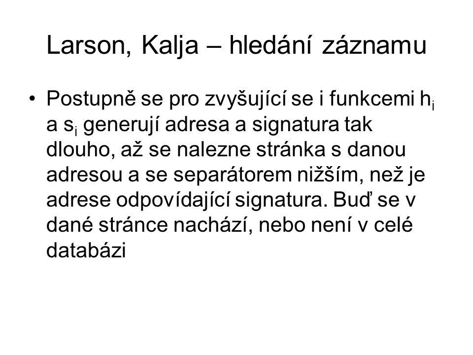 Larson, Kalja – hledání záznamu •Postupně se pro zvyšující se i funkcemi h i a s i generují adresa a signatura tak dlouho, až se nalezne stránka s dan