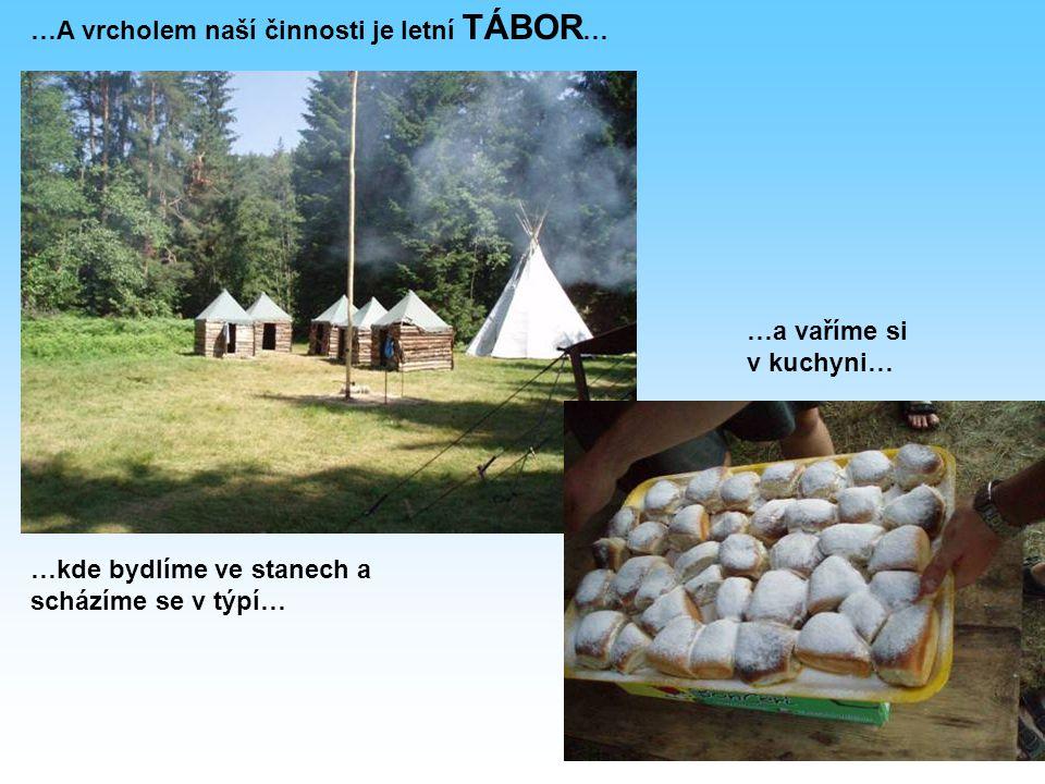 …A vrcholem naší činnosti je letní TÁBOR … …kde bydlíme ve stanech a scházíme se v týpí… …a vaříme si v kuchyni…