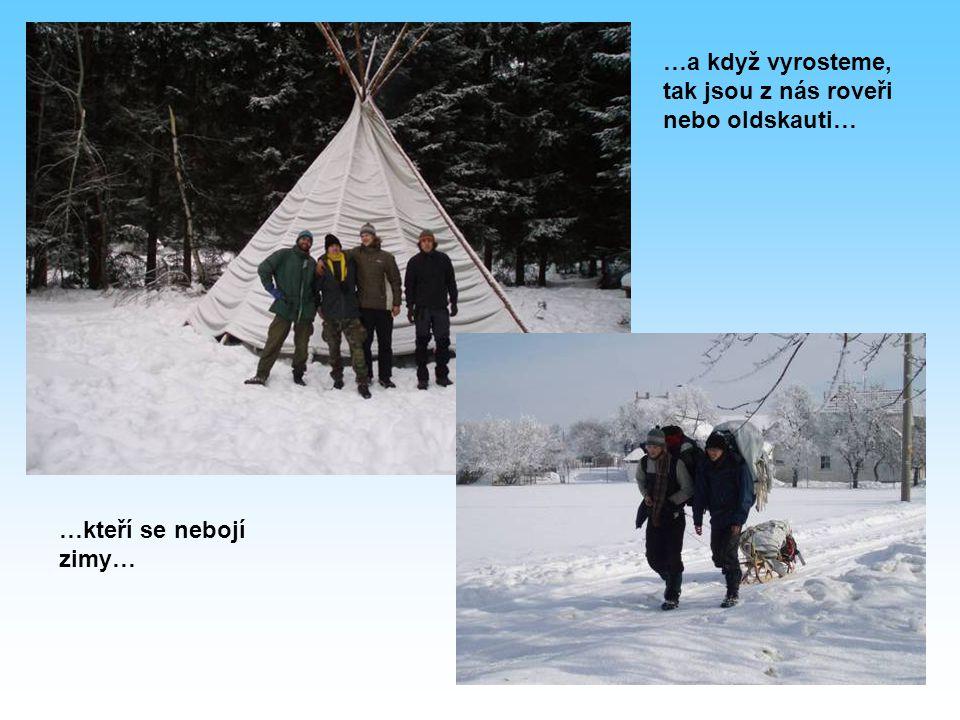 …a když vyrosteme, tak jsou z nás roveři nebo oldskauti… …kteří se nebojí zimy…
