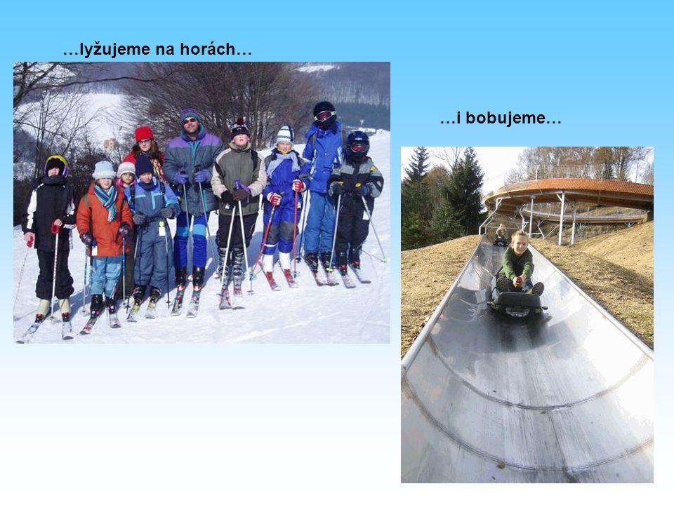 …lyžujeme na horách… …i bobujeme…
