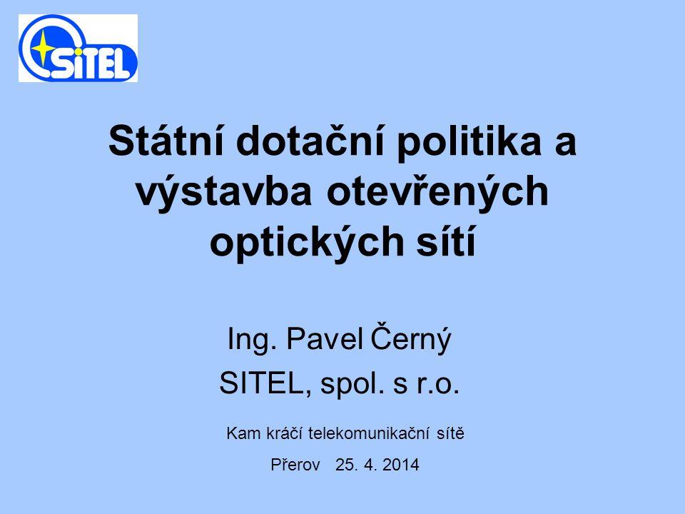 Státní dotační politika a výstavba otevřených optických sítí Ing.