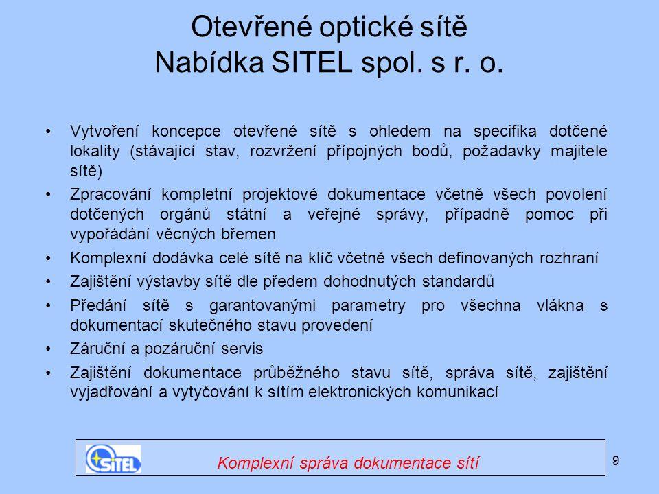 9 Otevřené optické sítě Nabídka SITEL spol. s r. o. •Vytvoření koncepce otevřené sítě s ohledem na specifika dotčené lokality (stávající stav, rozvrže