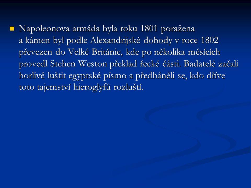  Napoleonova armáda byla roku 1801 poražena a kámen byl podle Alexandrijské dohody v roce 1802 převezen do Velké Británie, kde po několika měsících p