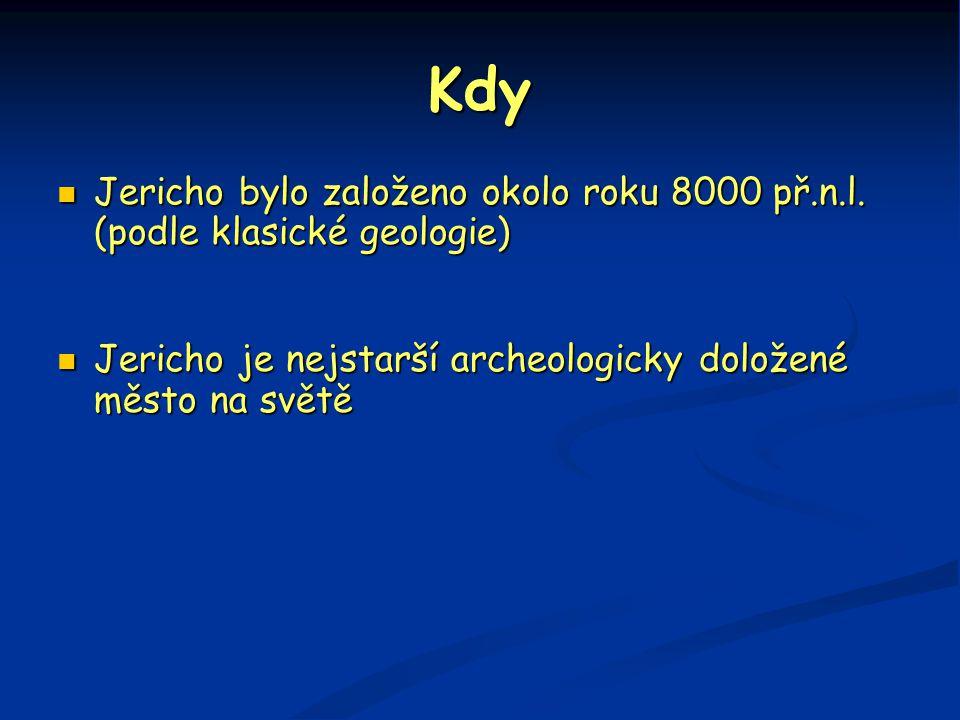 Kdy  Jericho bylo založeno okolo roku 8000 př.n.l. (podle klasické geologie)  Jericho je nejstarší archeologicky doložené město na světě