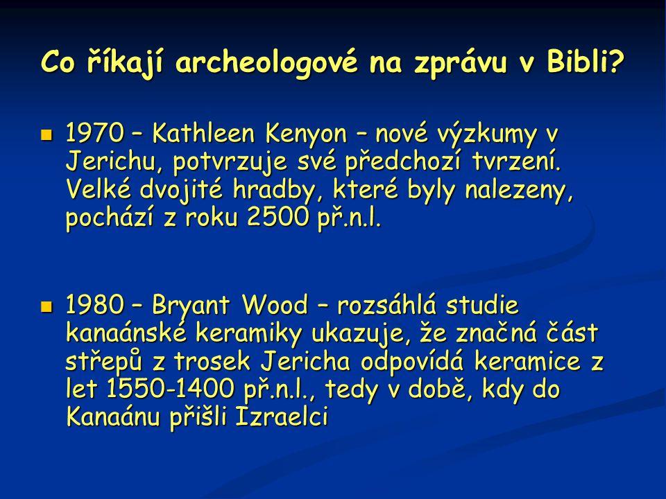 Co říkají archeologové na zprávu v Bibli?  1970 – Kathleen Kenyon – nové výzkumy v Jerichu, potvrzuje své předchozí tvrzení. Velké dvojité hradby, kt