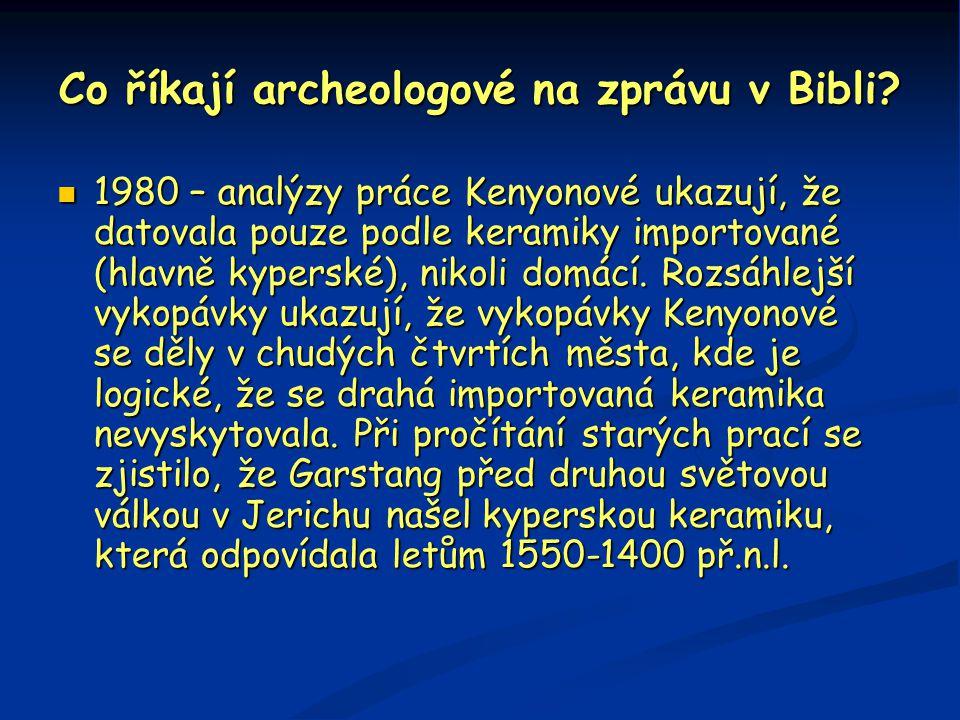 Co říkají archeologové na zprávu v Bibli?  1980 – analýzy práce Kenyonové ukazují, že datovala pouze podle keramiky importované (hlavně kyperské), ni