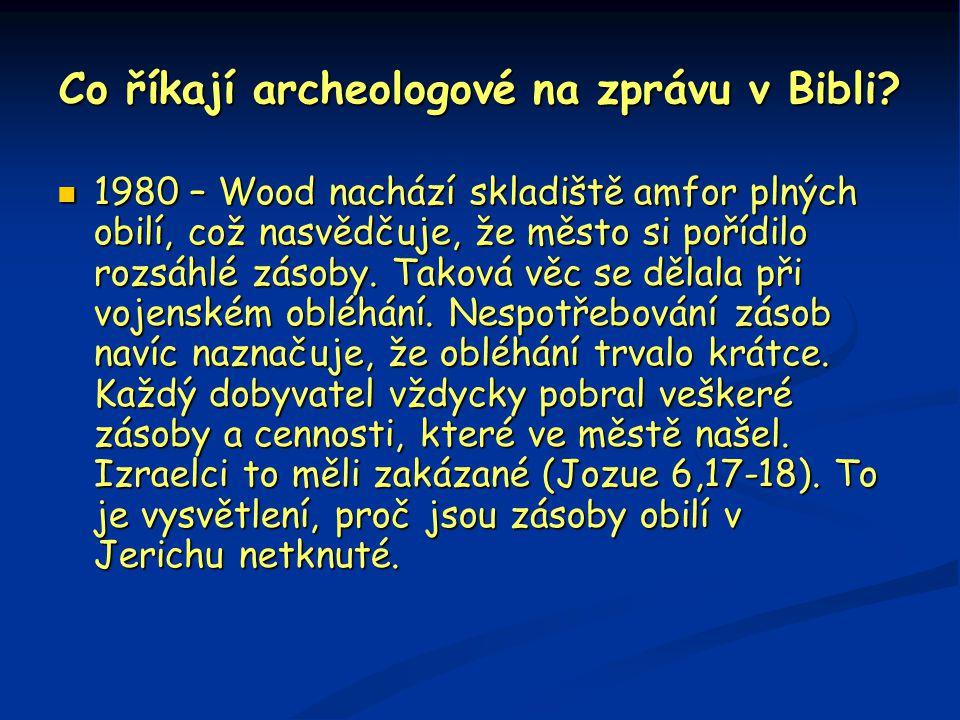 Co říkají archeologové na zprávu v Bibli?  1980 – Wood nachází skladiště amfor plných obilí, což nasvědčuje, že město si pořídilo rozsáhlé zásoby. Ta