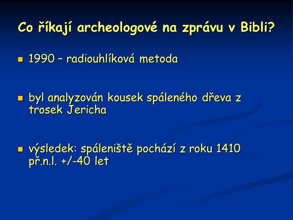 Co říkají archeologové na zprávu v Bibli?  1990 – radiouhlíková metoda  byl analyzován kousek spáleného dřeva z trosek Jericha  výsledek: spáleništ