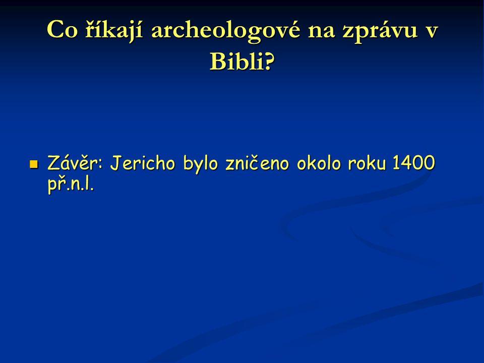 Co říkají archeologové na zprávu v Bibli?  Závěr: Jericho bylo zničeno okolo roku 1400 př.n.l.