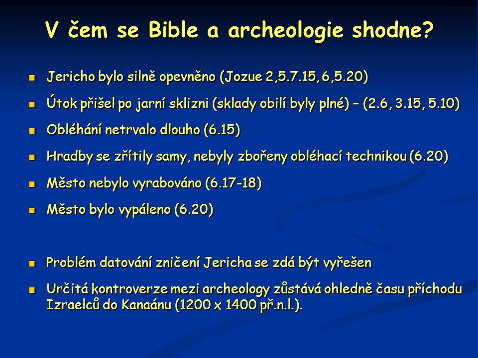 V čem se Bible a archeologie shodne?  Jericho bylo silně opevněno (Jozue 2,5.7.15, 6,5.20)  Útok přišel po jarní sklizni (sklady obilí byly plné) –