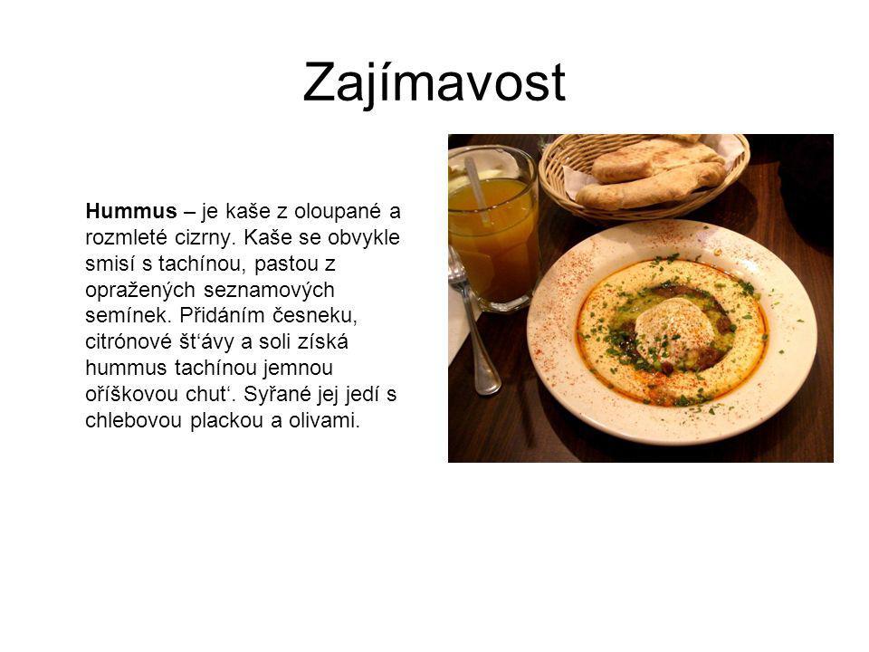 Zajímavost Hummus – je kaše z oloupané a rozmleté cizrny. Kaše se obvykle smisí s tachínou, pastou z opražených seznamových semínek. Přidáním česneku,