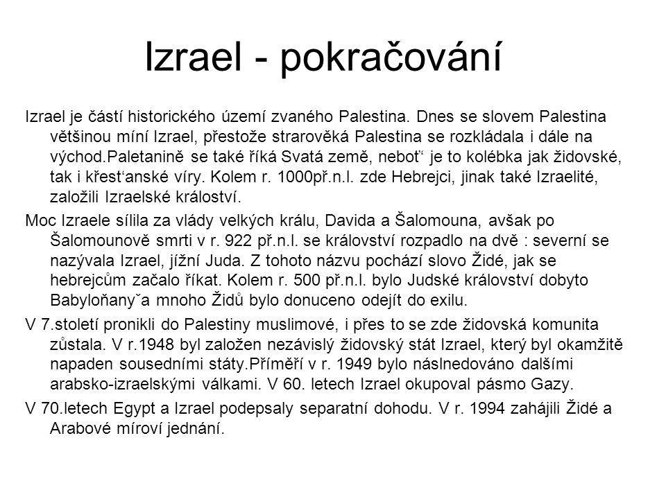 Izrael - pokračování Izrael je částí historického území zvaného Palestina. Dnes se slovem Palestina většinou míní Izrael, přestože strarověká Palestin