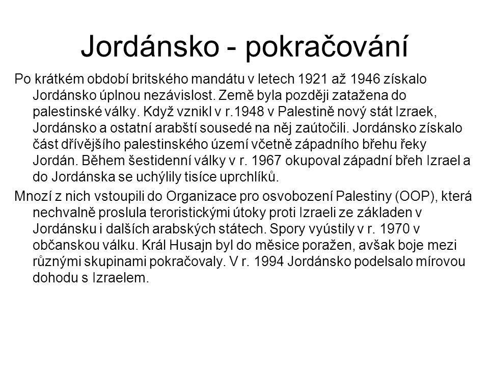 Jordánsko - pokračování Po krátkém období britského mandátu v letech 1921 až 1946 získalo Jordánsko úplnou nezávislost. Země byla později zatažena do