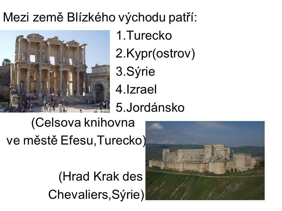 Mezi země Blízkého východu patří: 1.Turecko 2.Kypr(ostrov) 3.Sýrie 4.Izrael 5.Jordánsko (Celsova knihovna ve městě Efesu,Turecko) (Hrad Krak des Cheva