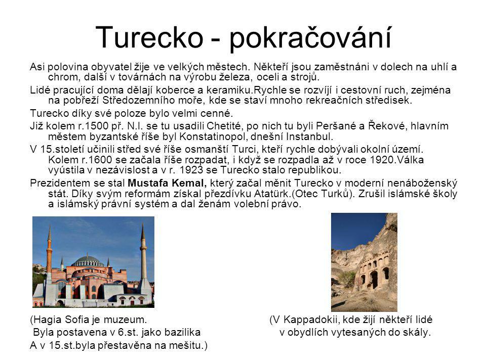 Turecko - pokračování Asi polovina obyvatel žije ve velkých městech. Někteří jsou zaměstnáni v dolech na uhlí a chrom, další v továrnách na výrobu žel