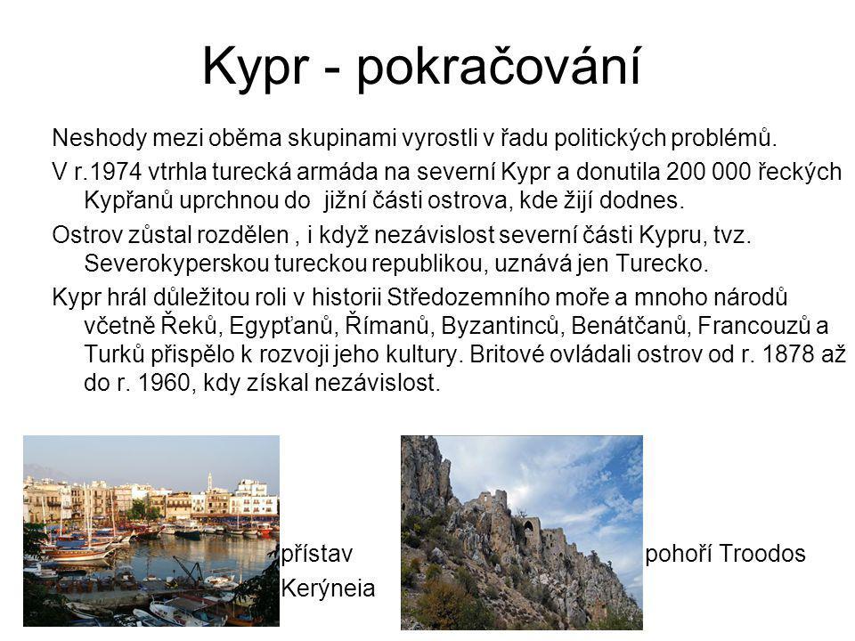 Kypr - pokračování Neshody mezi oběma skupinami vyrostli v řadu politických problémů. V r.1974 vtrhla turecká armáda na severní Kypr a donutila 200 00