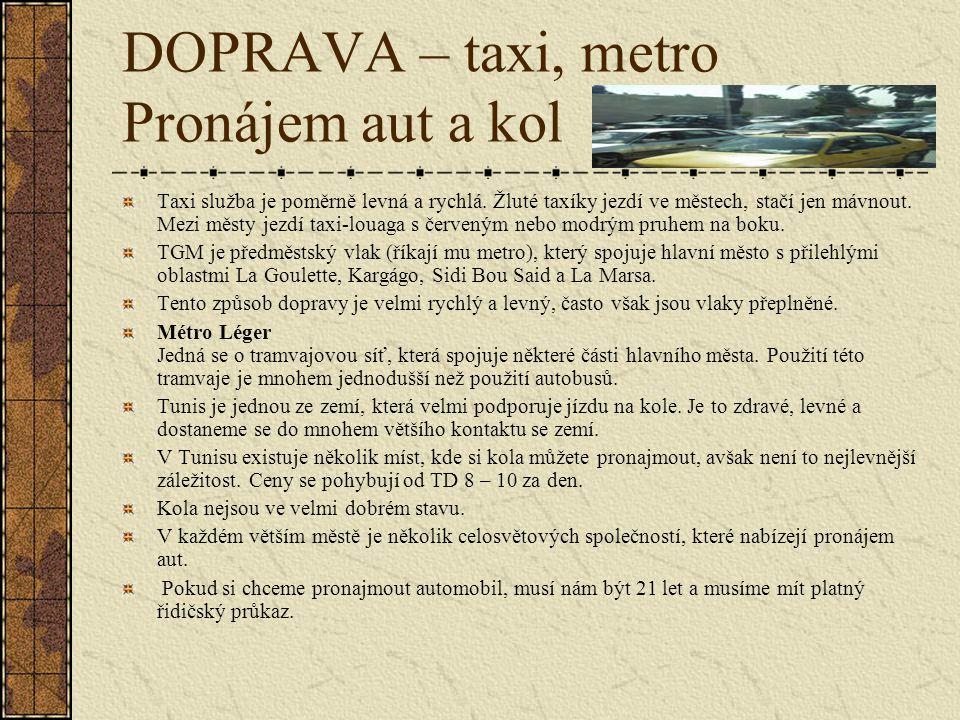 DOPRAVA – taxi, metro Pronájem aut a kol Taxi služba je poměrně levná a rychlá.