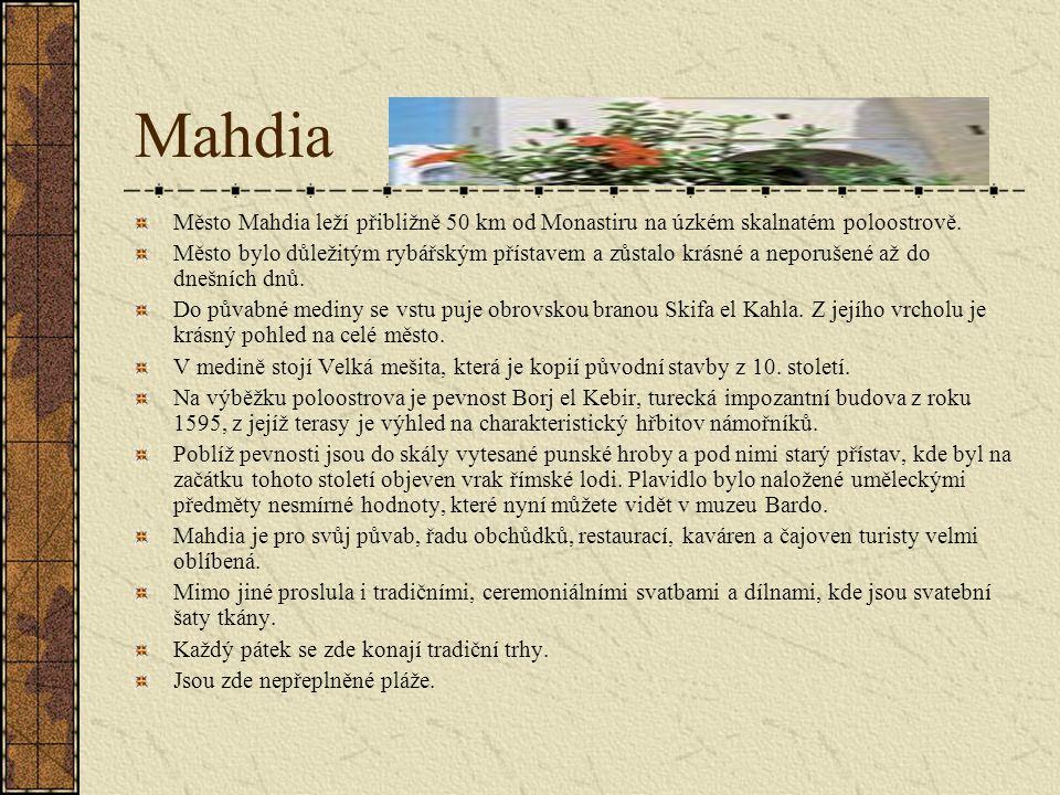 Mahdia Město Mahdia leží přibližně 50 km od Monastiru na úzkém skalnatém poloostrově.
