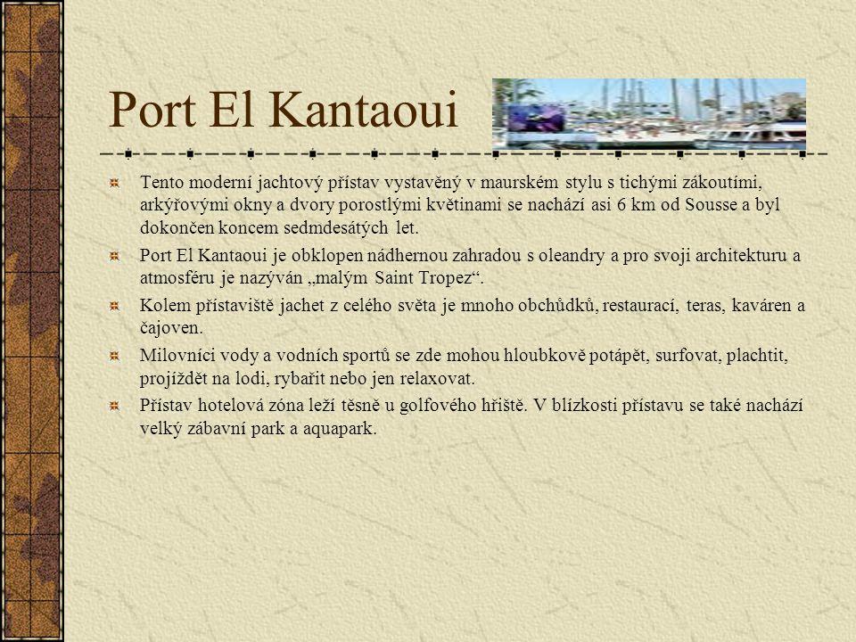 Port El Kantaoui Tento moderní jachtový přístav vystavěný v maurském stylu s tichými zákoutími, arkýřovými okny a dvory porostlými květinami se nachází asi 6 km od Sousse a byl dokončen koncem sedmdesátých let.