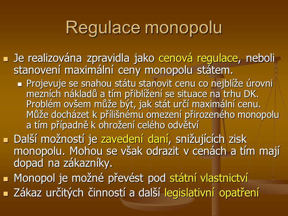 Regulace monopolu  Je realizována zpravidla jako cenová regulace, neboli stanovení maximální ceny monopolu státem.  Projevuje se snahou státu stanov