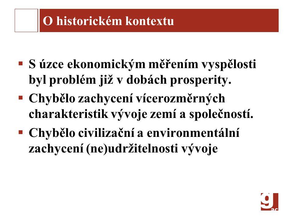 O historickém kontextu  S úzce ekonomickým měřením vyspělosti byl problém již v dobách prosperity.  Chybělo zachycení vícerozměrných charakteristik