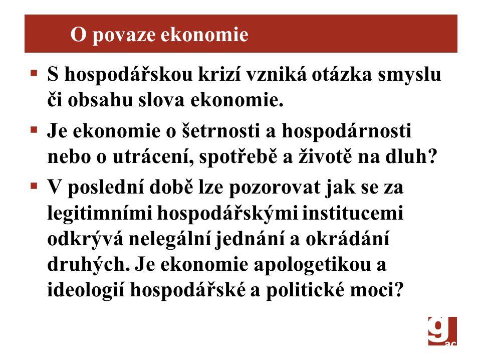 O povaze ekonomie  S hospodářskou krizí vzniká otázka smyslu či obsahu slova ekonomie.  Je ekonomie o šetrnosti a hospodárnosti nebo o utrácení, spo