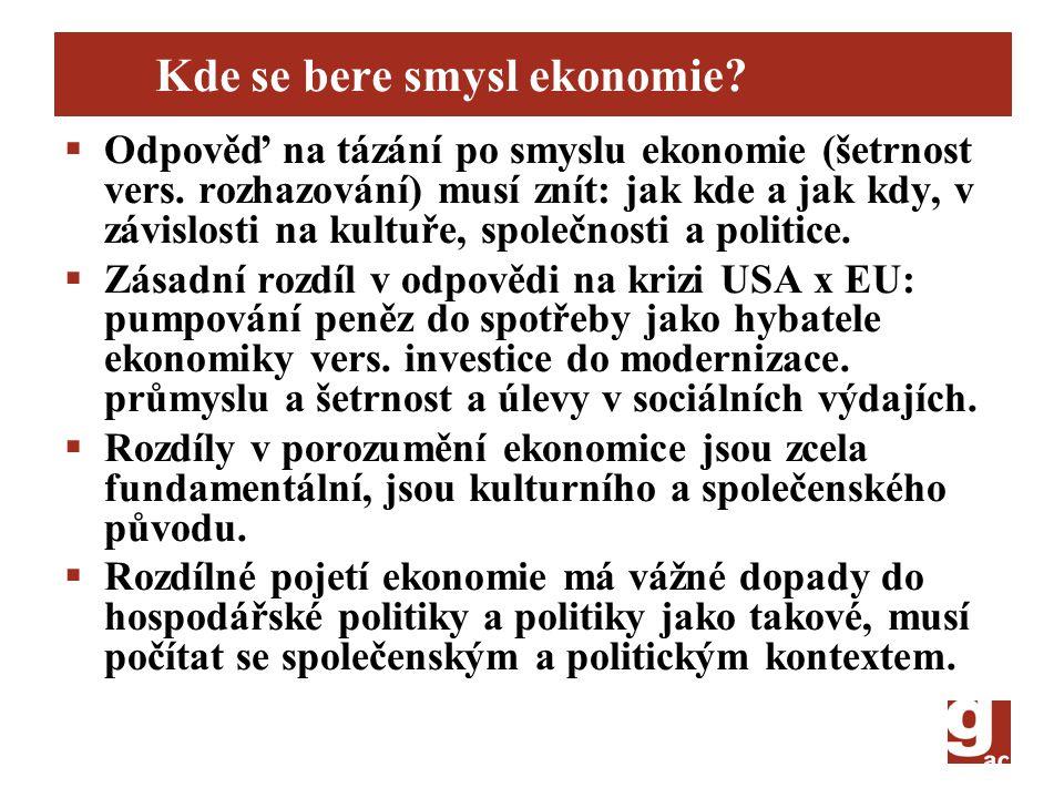 Kde se bere smysl ekonomie?  Odpověď na tázání po smyslu ekonomie (šetrnost vers. rozhazování) musí znít: jak kde a jak kdy, v závislosti na kultuře,