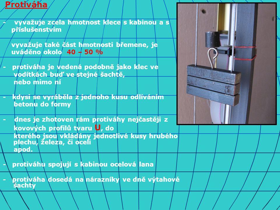Protiváha - vyvažuje zcela hmotnost klece s kabinou a s příslušenstvím vyvažuje také část hmotnosti břemene, je uváděno okolo 40 – 50 % - protiváha je