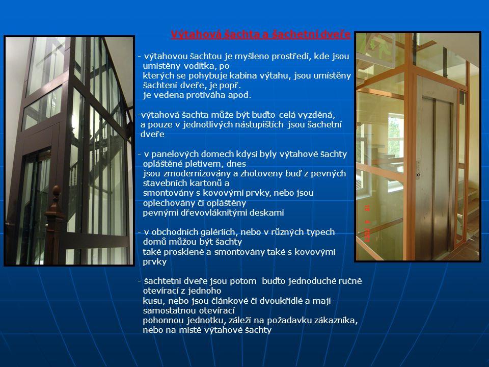 Výtahová šachta a šachetní dveře - výtahovou šachtou je myšleno prostředí, kde jsou umístěny vodítka, po kterých se pohybuje kabina výtahu, jsou umíst