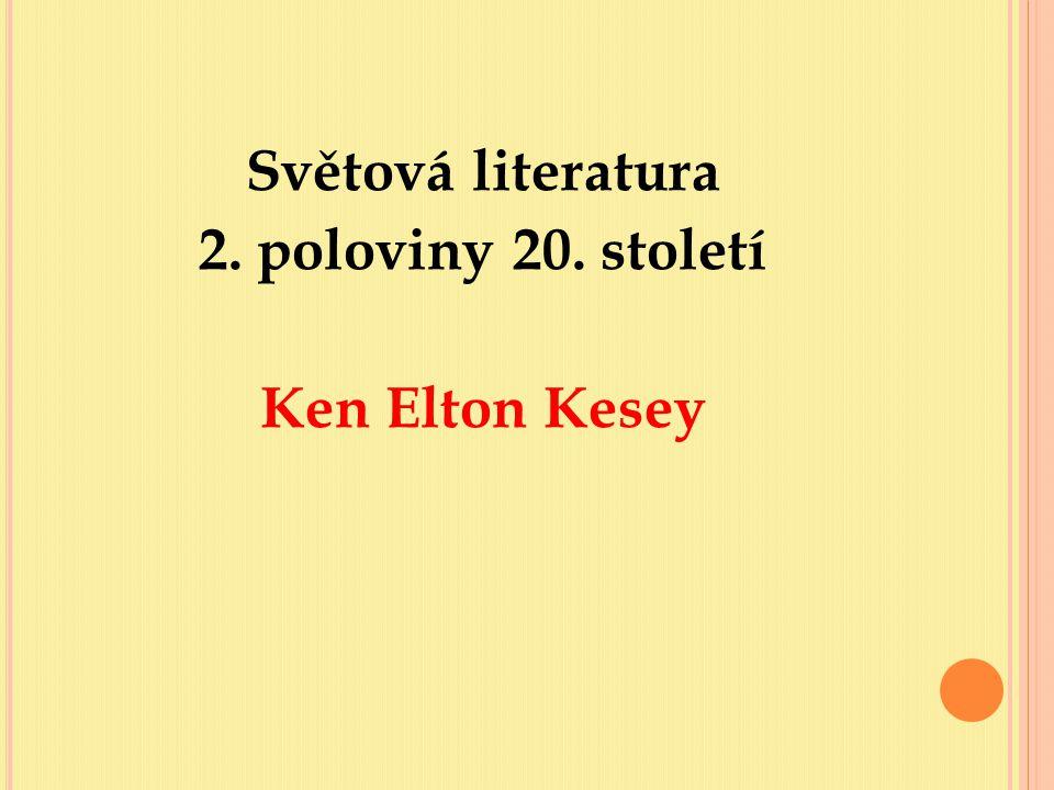 Světová literatura 2. poloviny 20. století Ken Elton Kesey