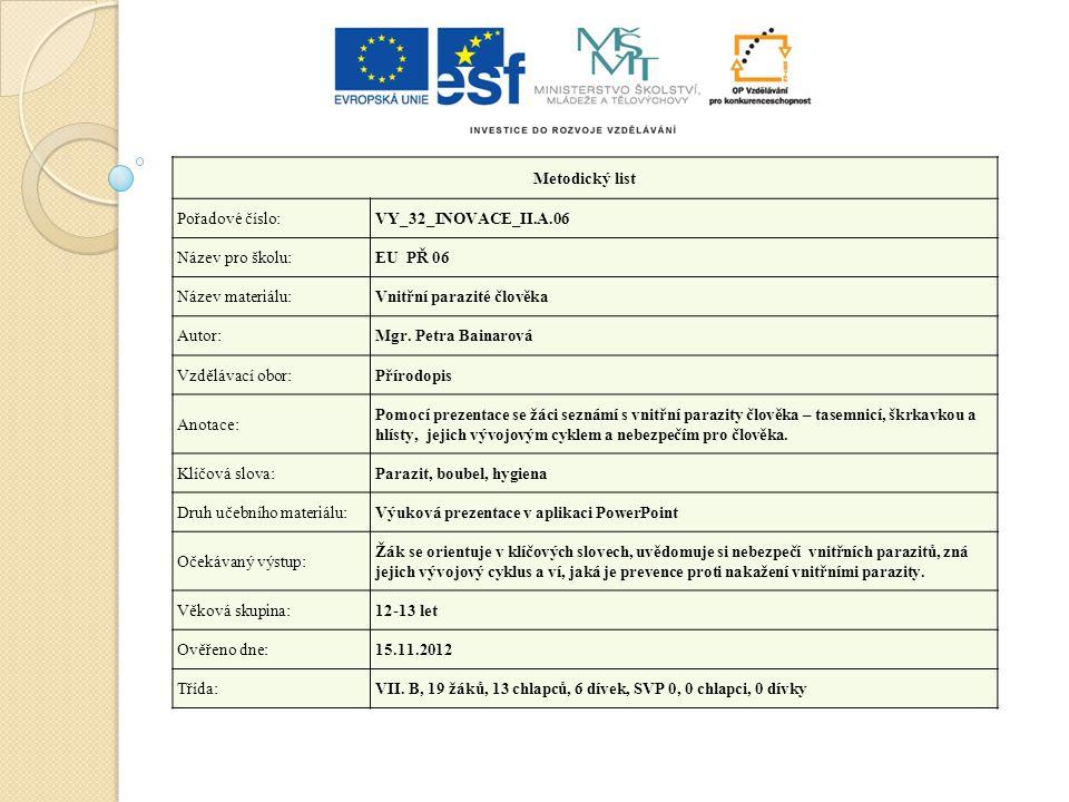 Metodický list Pořadové číslo:VY_32_INOVACE_II.A.06 Název pro školu:EU PŘ 06 Název materiálu:Vnitřní parazité člověka Autor:Mgr.