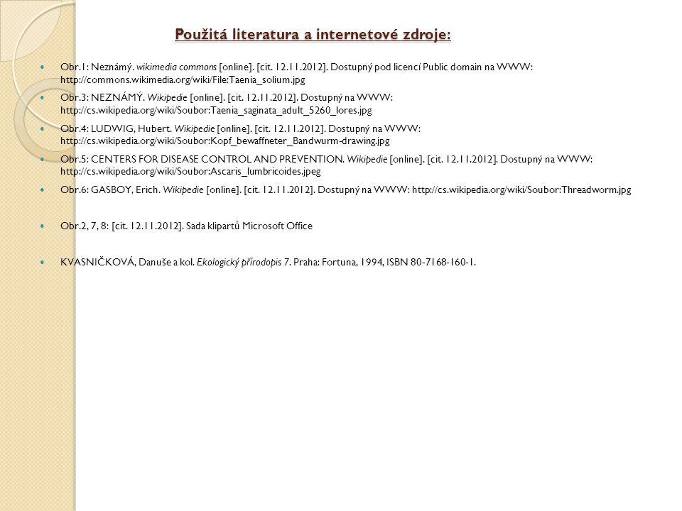 Použitá literatura a internetové zdroje:  Obr.1: Neznámý. wikimedia commons [online]. [cit. 12.11.2012]. Dostupný pod licencí Public domain na WWW: h