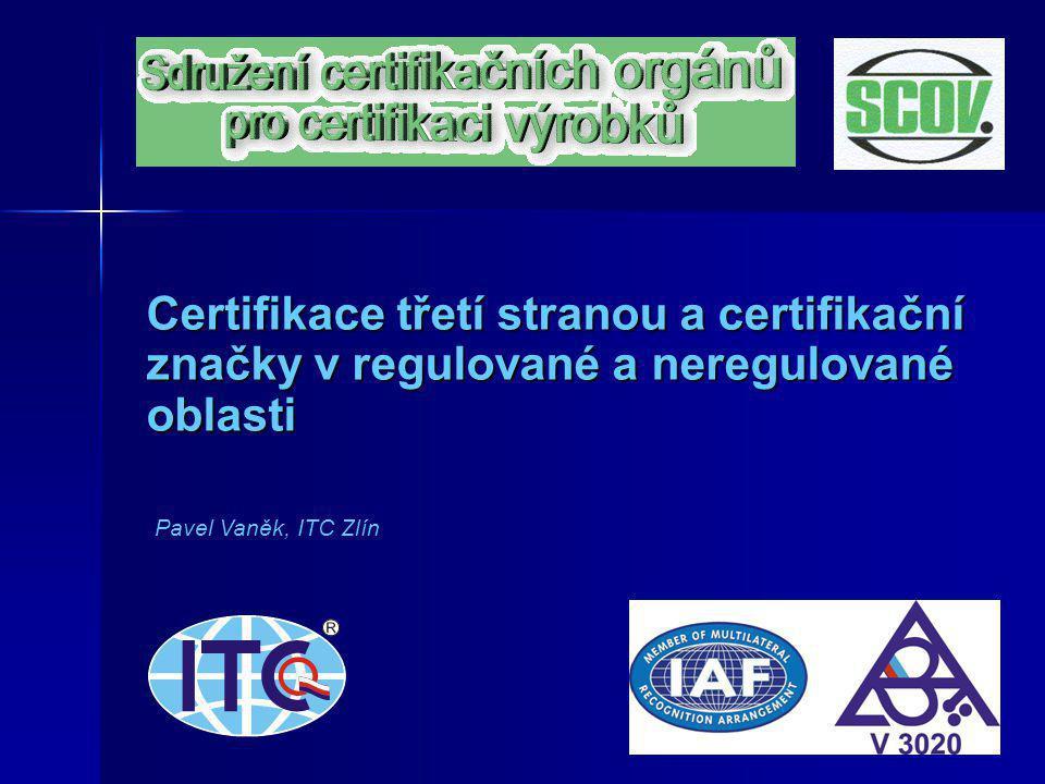1 Certifikace třetí stranou a certifikační značky v regulované a neregulované oblasti Pavel Vaněk, ITC Zlín