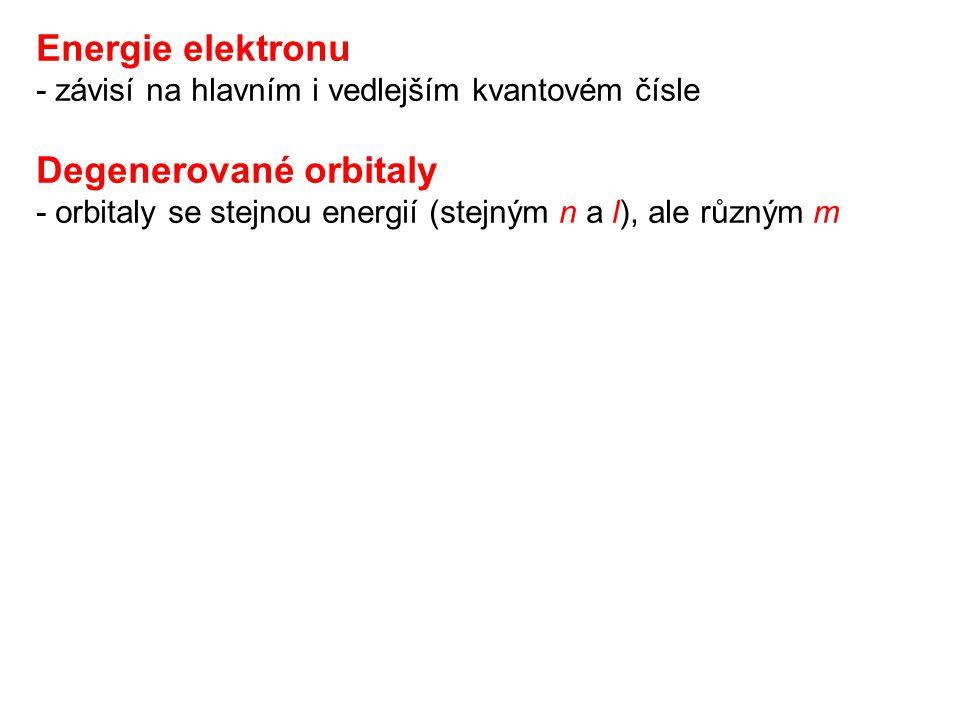 Energie elektronu - závisí na hlavním i vedlejším kvantovém čísle Degenerované orbitaly - orbitaly se stejnou energií (stejným n a l), ale různým m