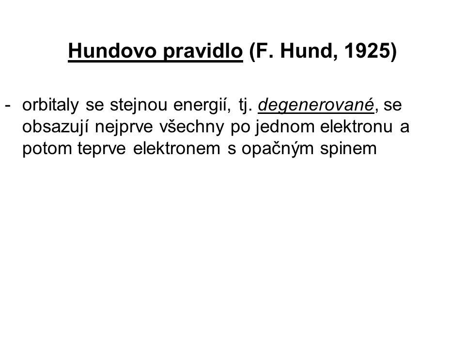 Hundovo pravidlo (F. Hund, 1925) -orbitaly se stejnou energií, tj. degenerované, se obsazují nejprve všechny po jednom elektronu a potom teprve elektr