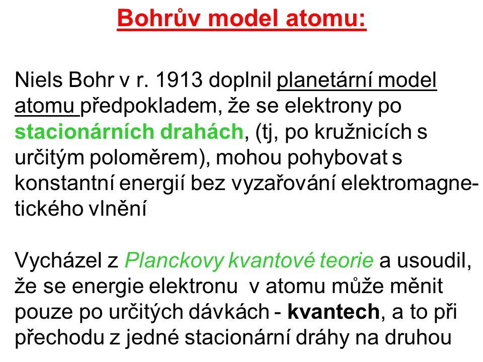 Bohrův model atomu: Niels Bohr v r. 1913 doplnil planetární model atomu předpokladem, že se elektrony po stacionárních drahách, (tj, po kružnicích s u
