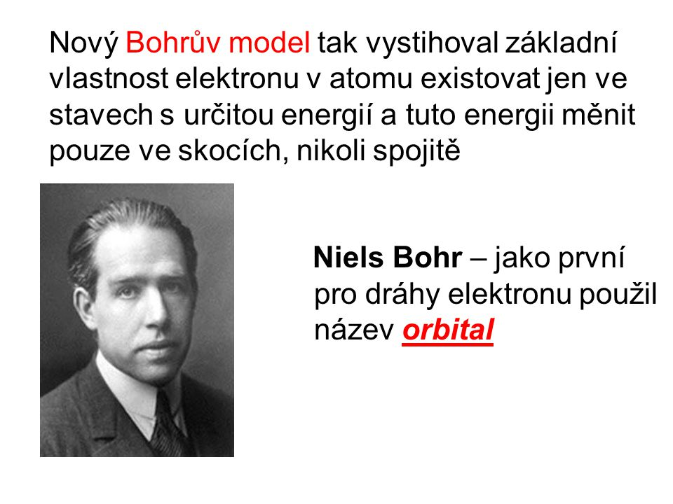Nový Bohrův model tak vystihoval základní vlastnost elektronu v atomu existovat jen ve stavech s určitou energií a tuto energii měnit pouze ve skocích