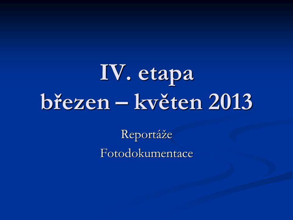 IV. etapa březen – květen 2013 ReportážeFotodokumentace