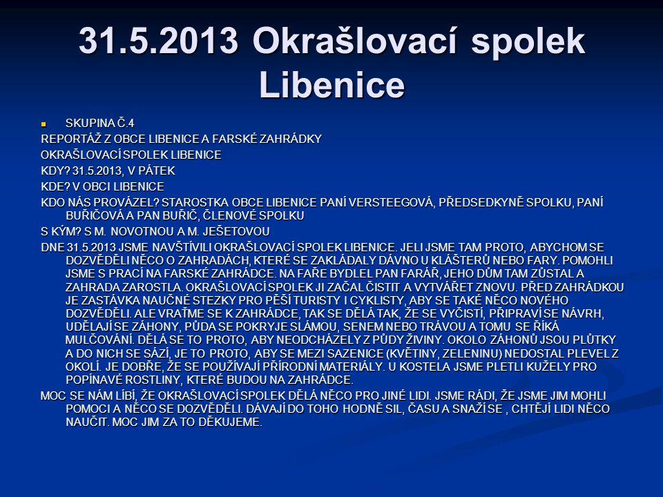 31.5.2013 Okrašlovací spolek Libenice  SKUPINA Č.4 REPORTÁŽ Z OBCE LIBENICE A FARSKÉ ZAHRÁDKY OKRAŠLOVACÍ SPOLEK LIBENICE KDY.