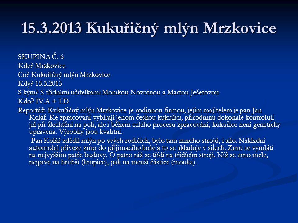 15.3.2013 Kukuřičný mlýn Mrzkovice SKUPINA Č.6 Kde.
