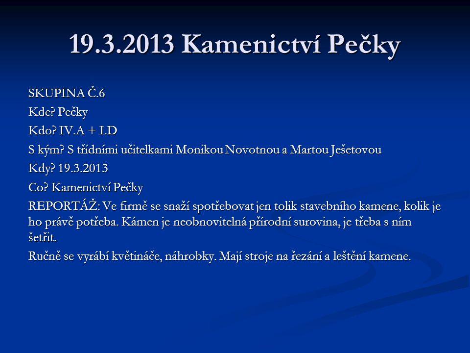 19.3.2013 Kamenictví Pečky SKUPINA Č.6 Kde.Pečky Kdo.