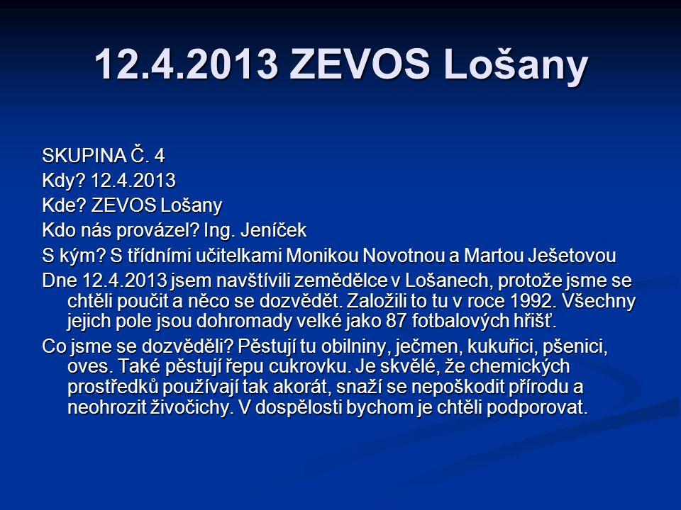 12.4.2013 ZEVOS Lošany SKUPINA Č.4 Kdy. 12.4.2013 Kde.