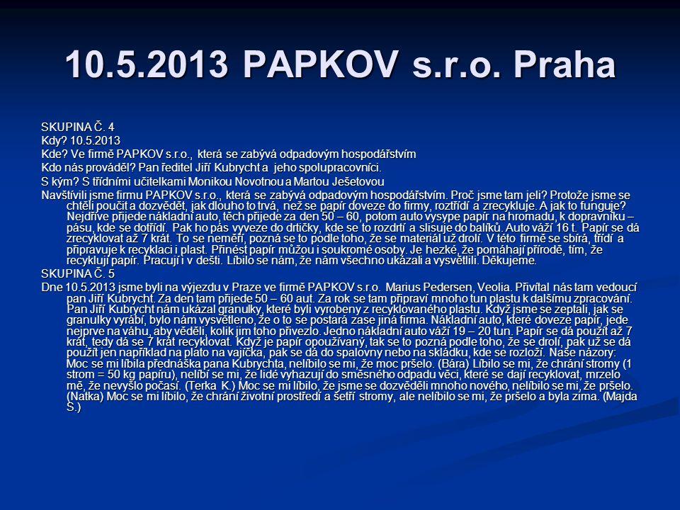 10.5.2013 PAPKOV s.r.o.Praha SKUPINA Č. 4 Kdy. 10.5.2013 Kde.