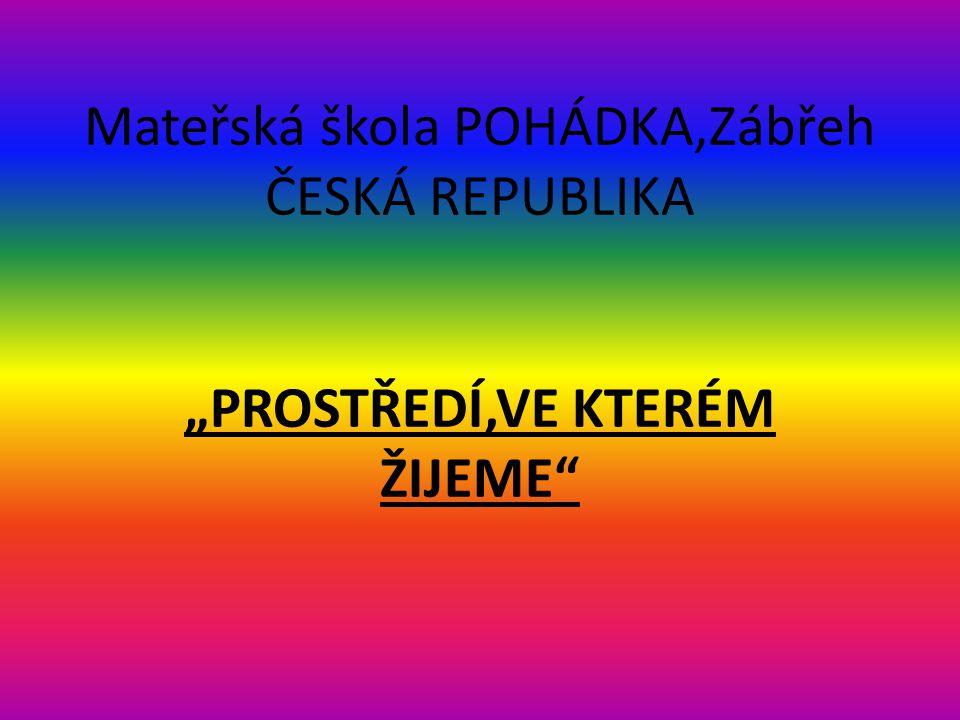 """Mateřská škola POHÁDKA,Zábřeh ČESKÁ REPUBLIKA """"PROSTŘEDÍ,VE KTERÉM ŽIJEME"""