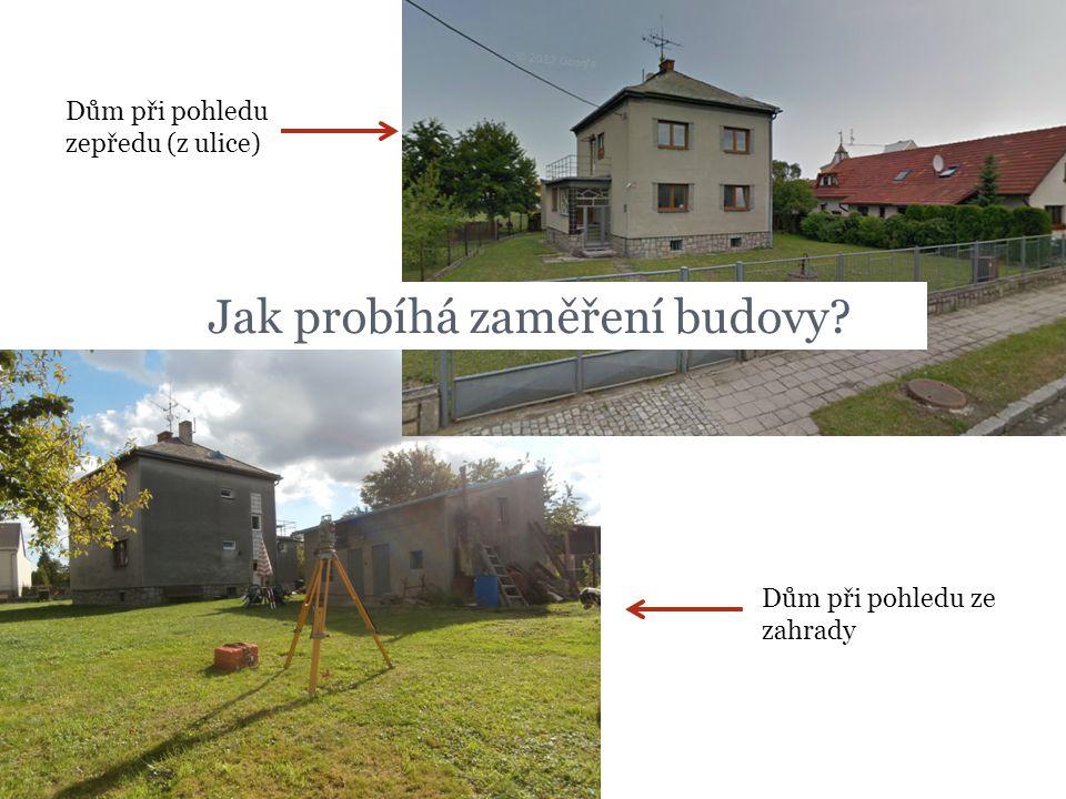 Dům při pohledu zepředu (z ulice) Dům při pohledu ze zahrady Jak probíhá zaměření budovy?