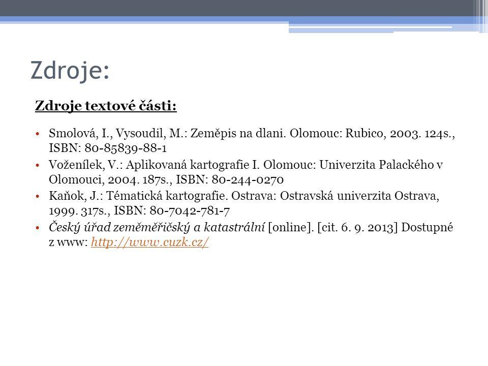 Zdroje: Zdroje textové části: •Smolová, I., Vysoudil, M.: Zeměpis na dlani. Olomouc: Rubico, 2003. 124s., ISBN: 80-85839-88-1 •Voženílek, V.: Aplikova