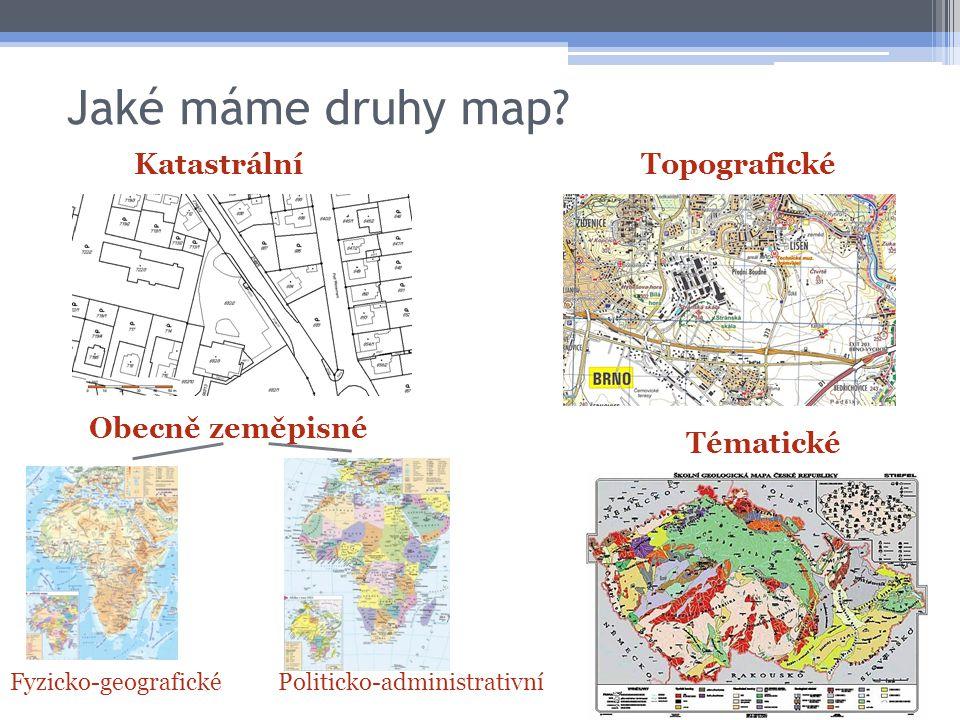 Jaké máme druhy map? Katastrální Obecně zeměpisné Tématické Topografické Fyzicko-geografickéPoliticko-administrativní