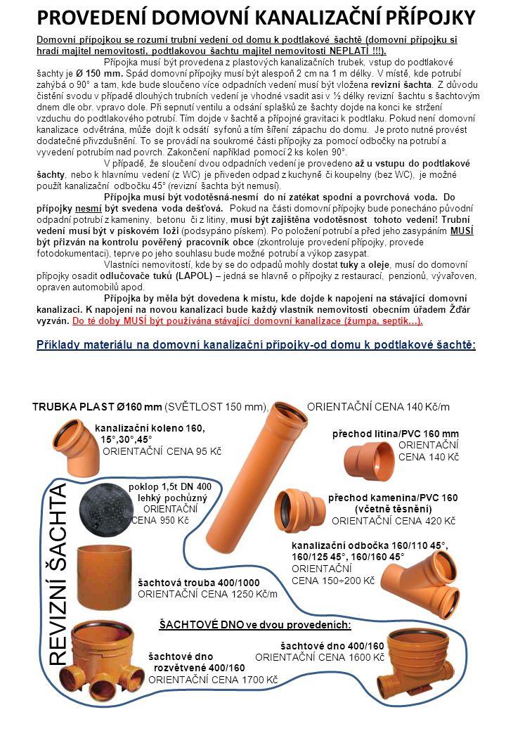 PROVEDENÍ DOMOVNÍ KANALIZAČNÍ PŘÍPOJKY TRUBKA PLAST Ø160 mm (SVĚTLOST 150 mm), ORIENTAČNÍ CENA 140 Kč/m přechod litina/PVC 160 mm ORIENTAČNÍ CENA 140