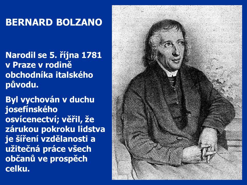 BERNARD BOLZANO Narodil se 5.října 1781 v Praze v rodině obchodníka italského původu.