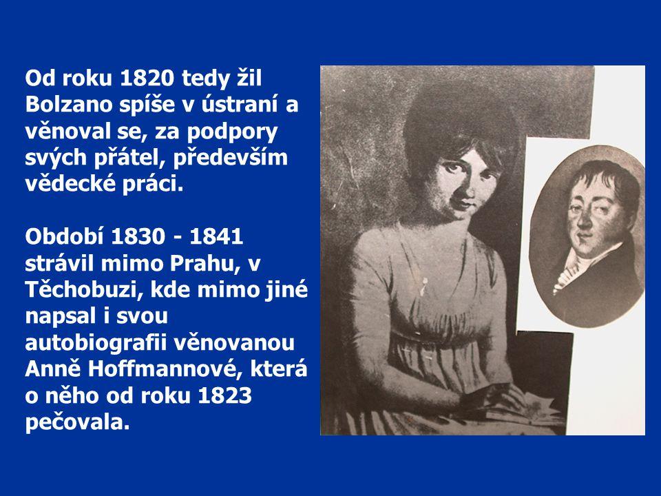 Od roku 1820 tedy žil Bolzano spíše v ústraní a věnoval se, za podpory svých přátel, především vědecké práci.